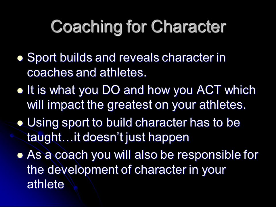 Coaching for Character Sport builds and reveals character in coaches and athletes.