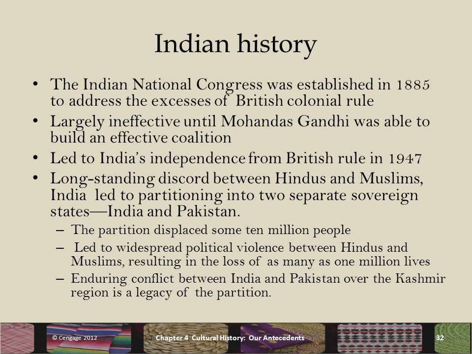 Indian history The Indian National Congress was established in 1885 to address the excesses of British colonial rule Largely ineffective until Mohandas Gandhi was able to build an effective coalition Led to India's independence from British rule in 1947 Long-standing discord between Hindus and Muslims, India led to partitioning into two separate sovereign states—India and Pakistan.