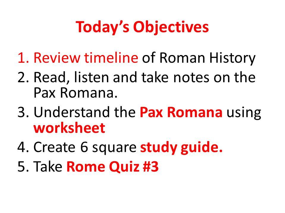 Todays Objectives 1Understand the Pax Romana using worksheet 2 – Roman Republic Worksheet