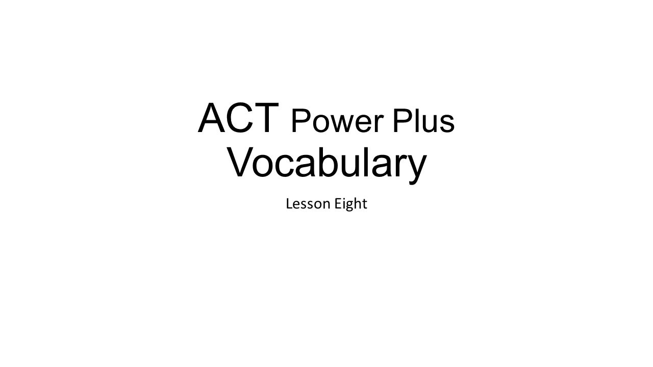 1 ACT Power Plus Vocabulary Lesson Eight