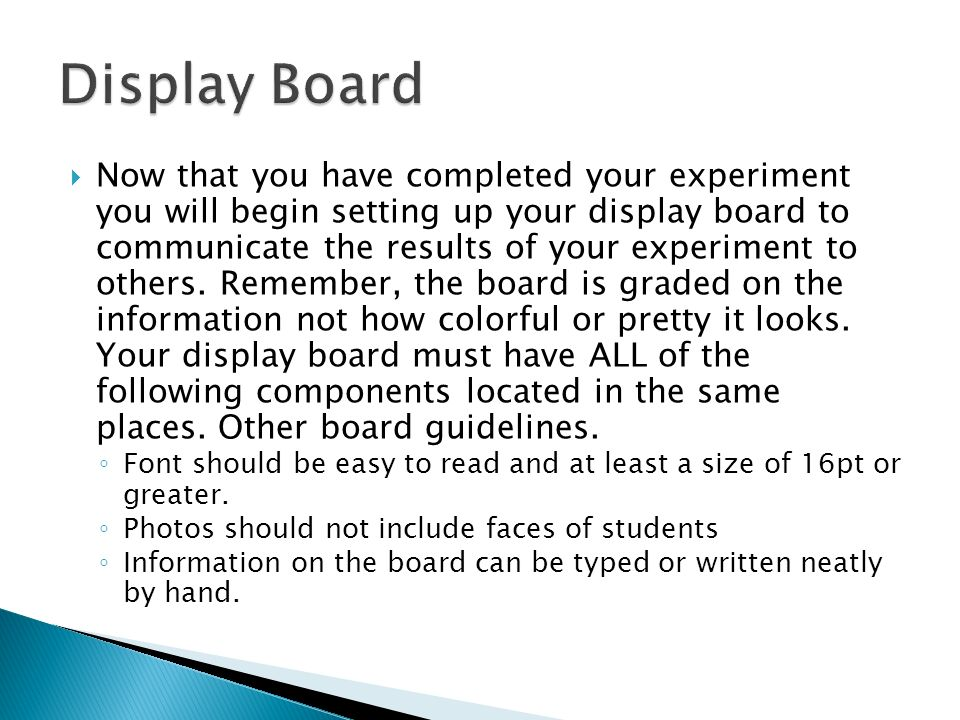  Now that you have completed your experiment you will begin setting up your display board to communicate the results of your experiment to others.