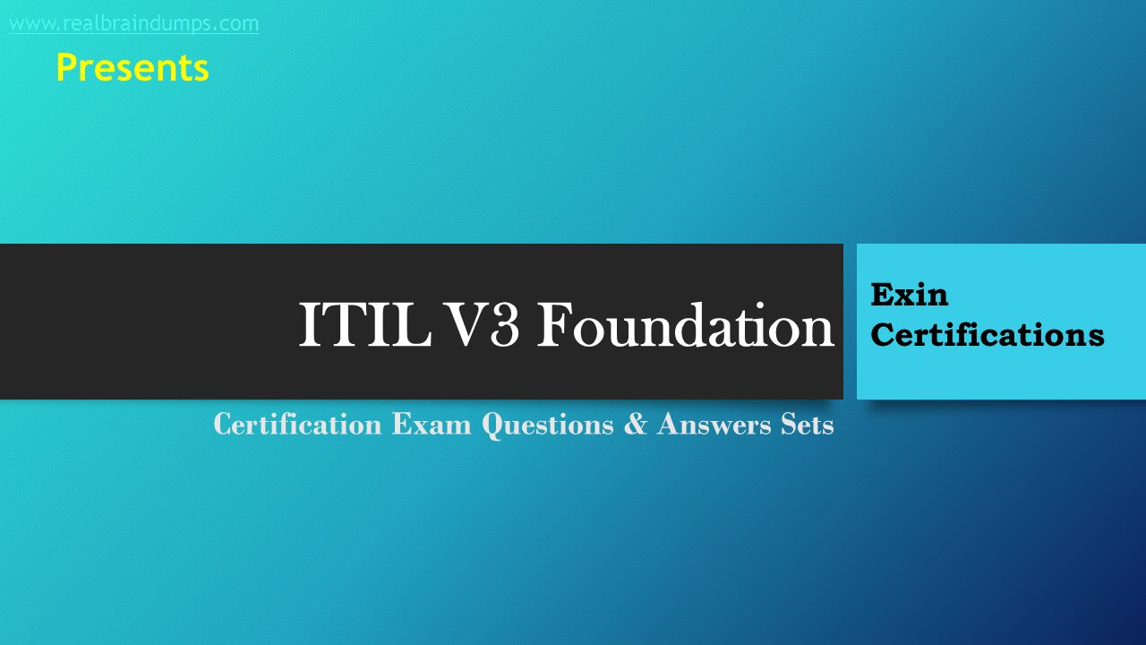 Itil v3 foundation certification exam questions answers sets 1 itil v3 foundation certification exam questions answers sets exin certifications realbraindumps presents xflitez Choice Image