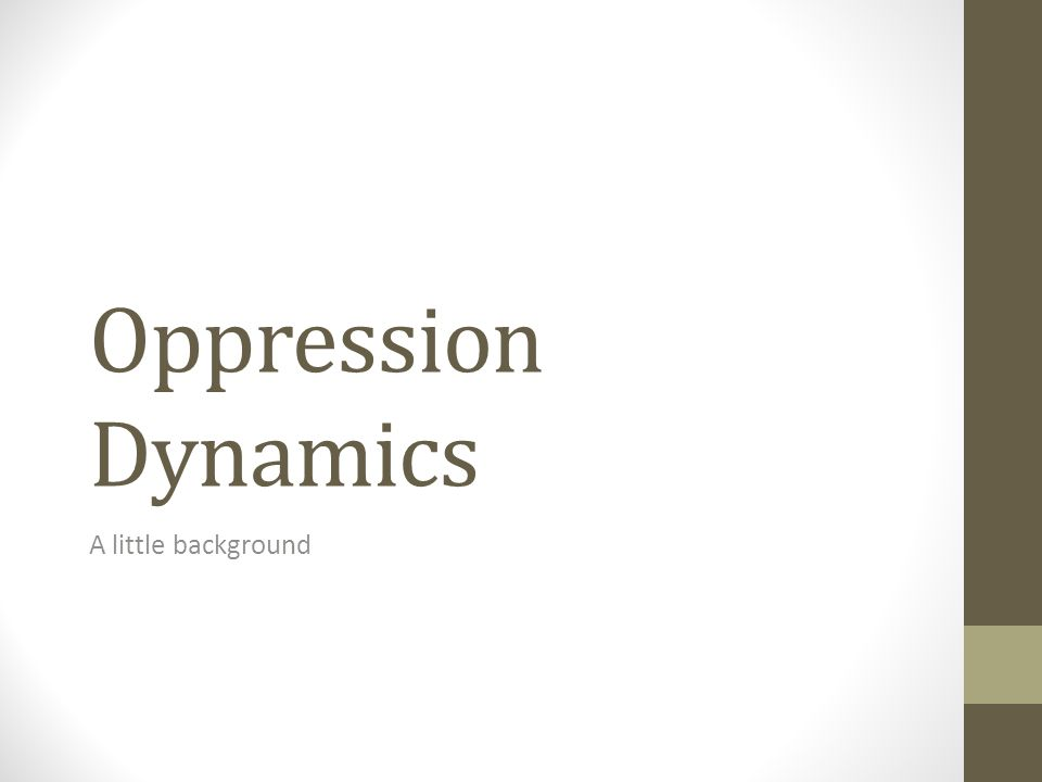 Oppression Dynamics A little background