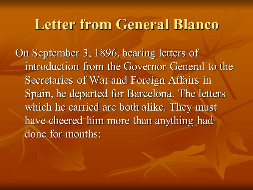 Letter from General Blanco On September 3, 1896, bearing letters of introduction from the Governor General to the Secretaries of War and Foreign Affairs in Spain, he departed for Barcelona.