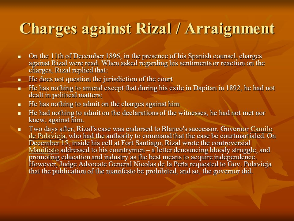 Charges against Rizal / Arraignment On the 11th of December 1896, in the presence of his Spanish counsel, charges against Rizal were read.