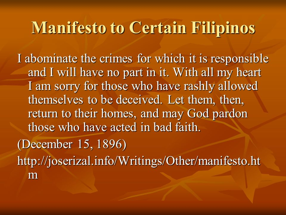 Manifesto to Certain Filipinos I abominate the crimes for which it is responsible and I will have no part in it.