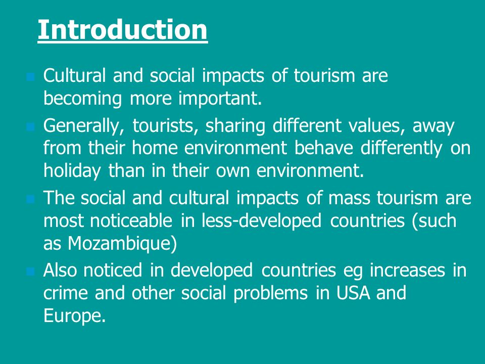 social and cultural effect of tourism The impacts of tourism leaders must balance an array of impacts that may either improve or negatively affect the social and cultural ramifications of tourism.