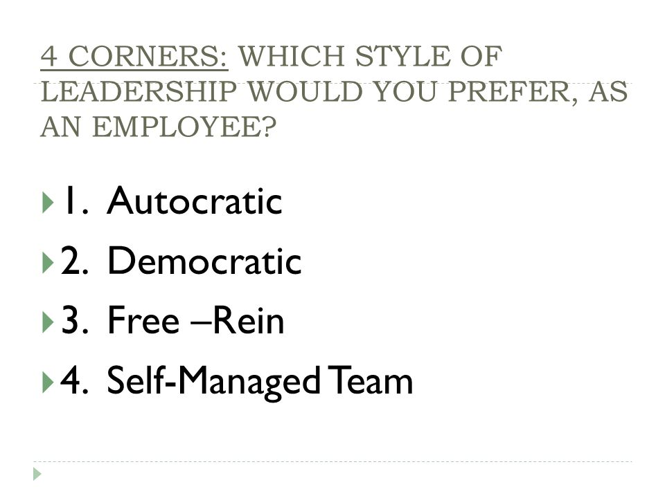 4 CORNERS: WHICH STYLE OF LEADERSHIP WOULD YOU PREFER, AS AN EMPLOYEE.