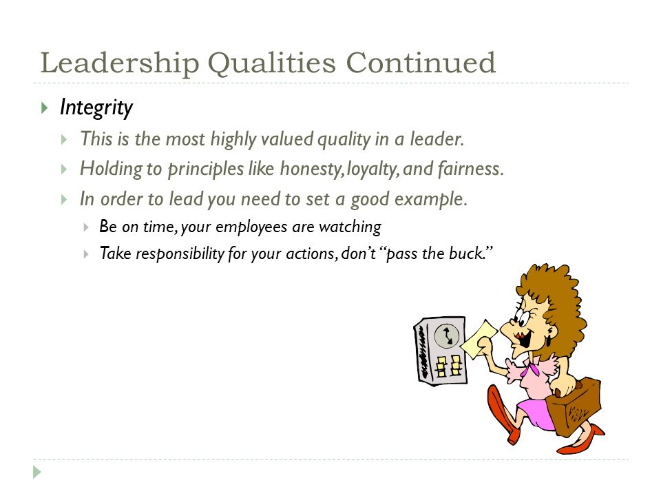 Leadership Qualities Continued  Integrity  This is the most highly valued quality in a leader.
