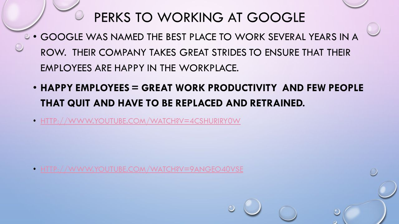 PERKS TO WORKING AT GOOGLE GOOGLE WAS NAMED THE BEST PLACE TO WORK SEVERAL YEARS IN A ROW.