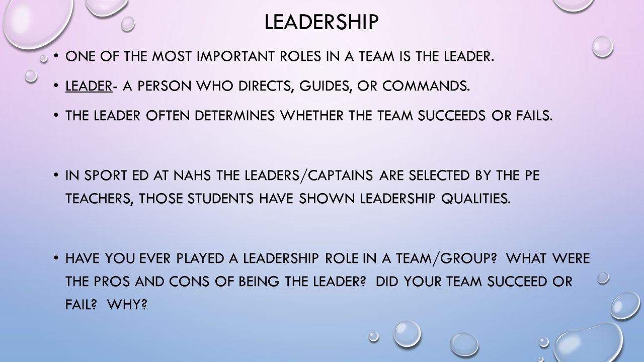 LEADERSHIP ONE OF THE MOST IMPORTANT ROLES IN A TEAM IS THE LEADER.