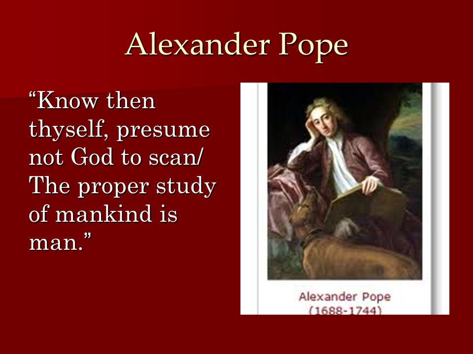 10 Alexander Pope U201cKnow Then Thyself, Presume Not God To Scan/ ...  Know Then Thyself Presume Not God To Scan