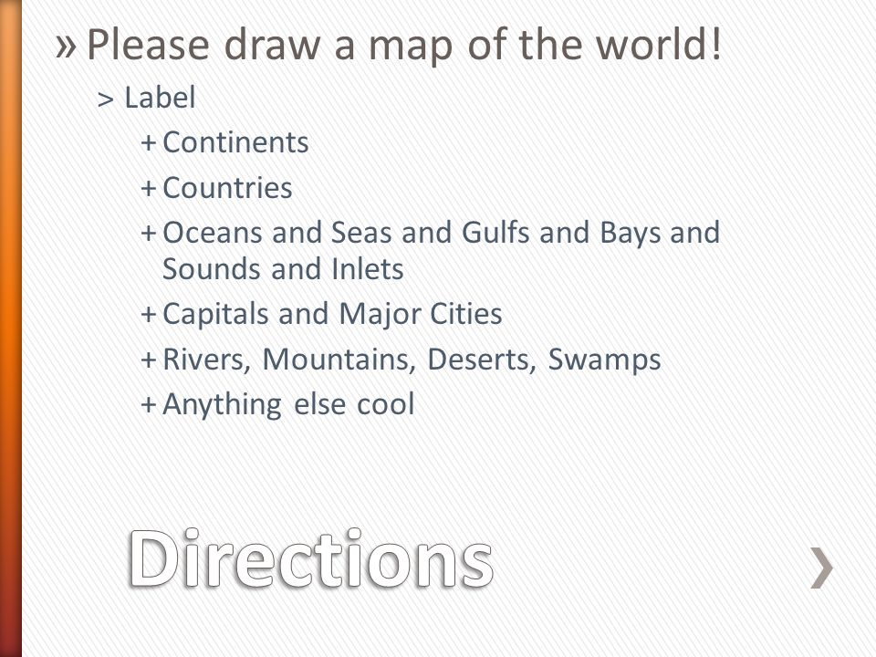 Please draw a map of the world Label Continents Countries