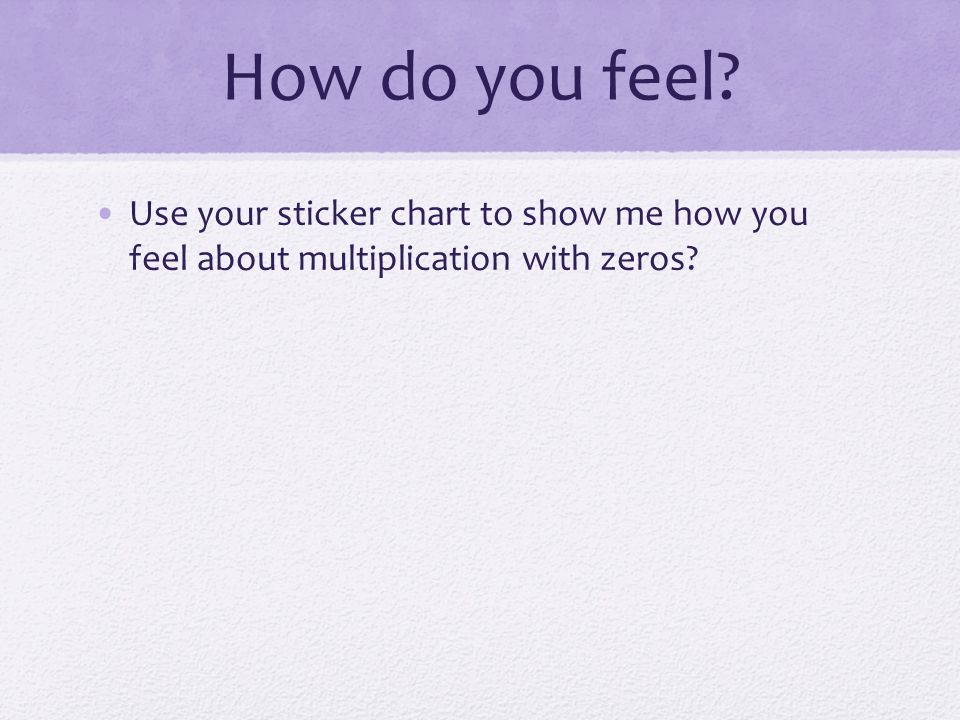 How do you feel Use your sticker chart to show me how you feel about multiplication with zeros