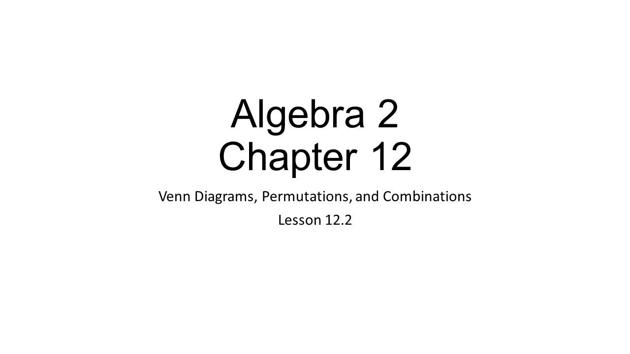Algebra 2 chapter 12 venn diagrams permutations and combinations 1 algebra 2 chapter 12 venn diagrams permutations and combinations lesson 122 pooptronica