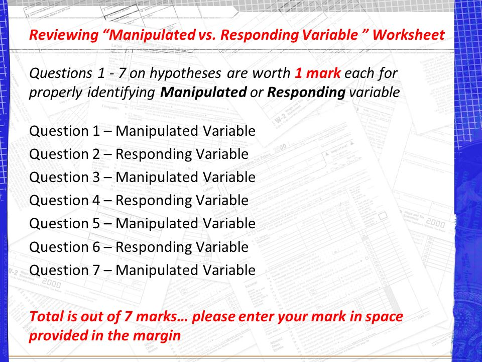 Reviewing the Worksheet Get out your Manipulated vs Responding – Variable Worksheet