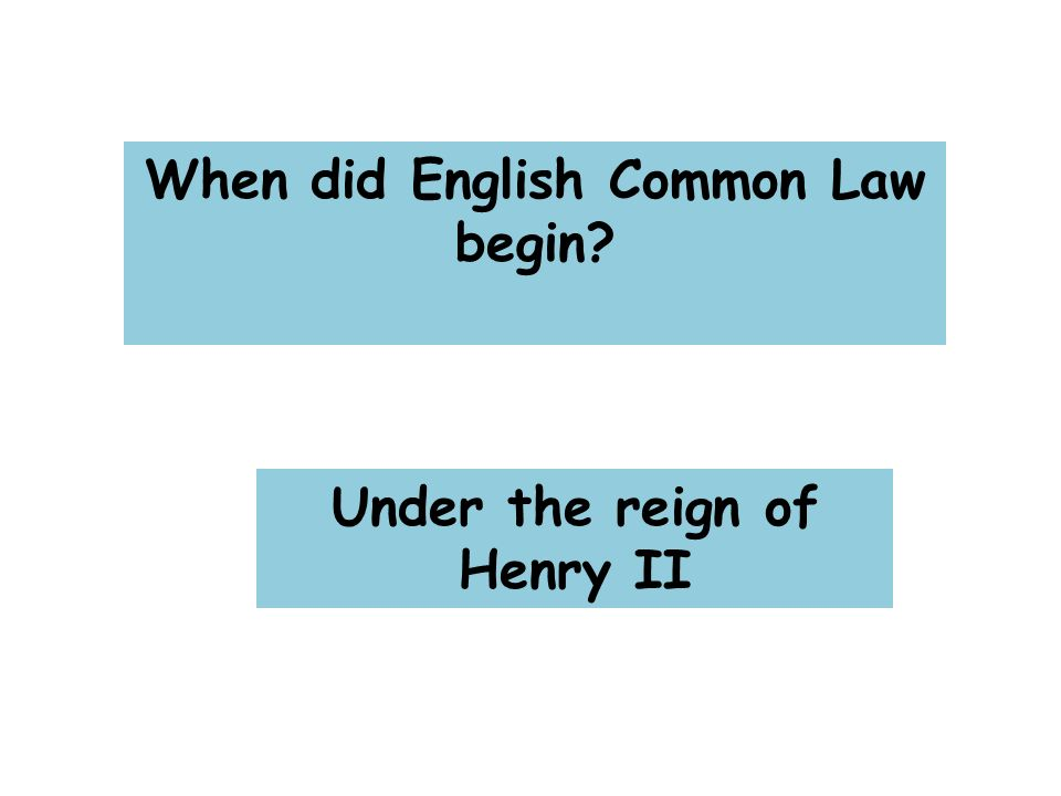 When did English Common Law begin Under the reign of Henry II