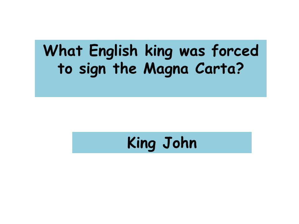 What English king was forced to sign the Magna Carta King John