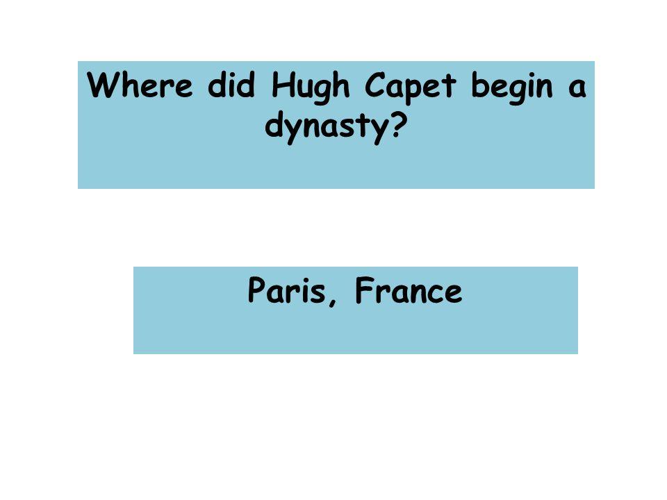 Where did Hugh Capet begin a dynasty Paris, France