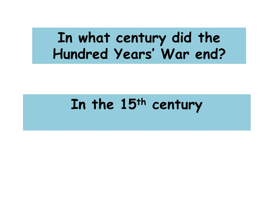In what century did the Hundred Years' War end In the 15 th century