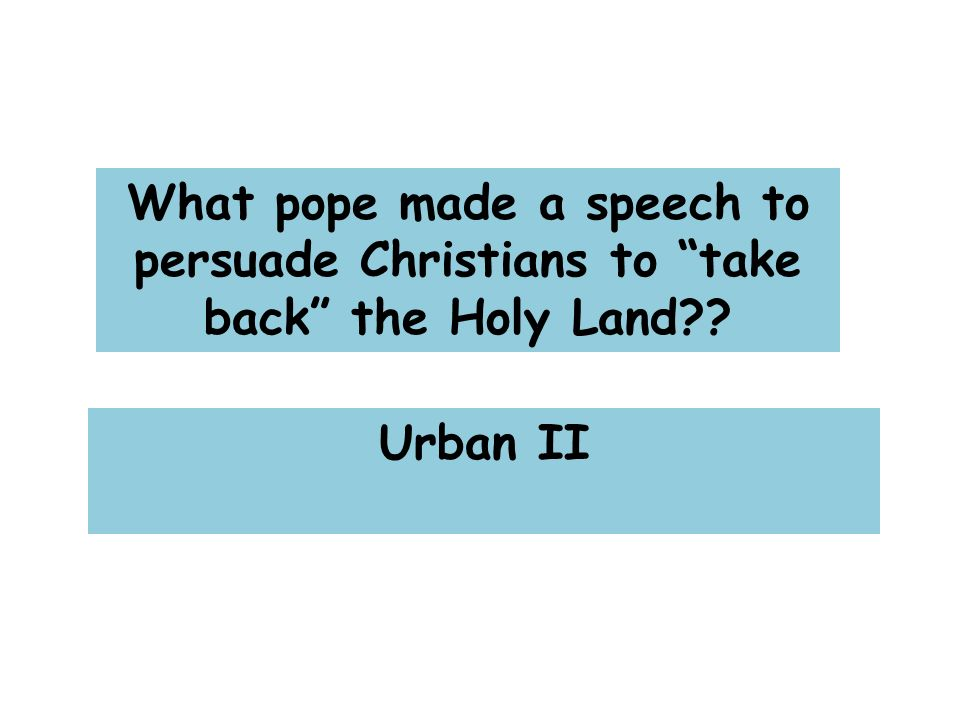 What pope made a speech to persuade Christians to take back the Holy Land Urban II