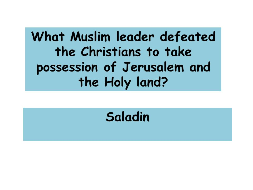 What Muslim leader defeated the Christians to take possession of Jerusalem and the Holy land.