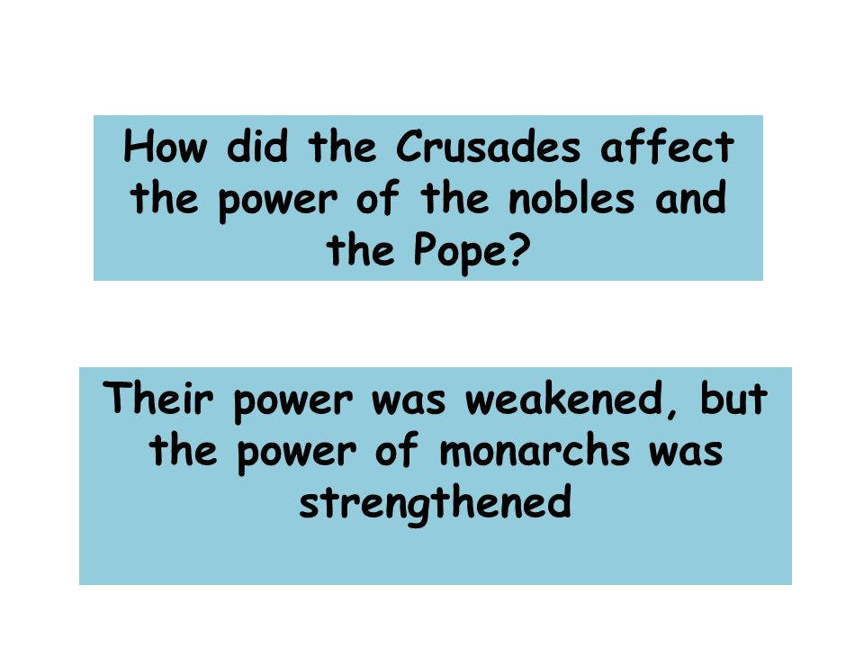 How did the Crusades affect the power of the nobles and the Pope.
