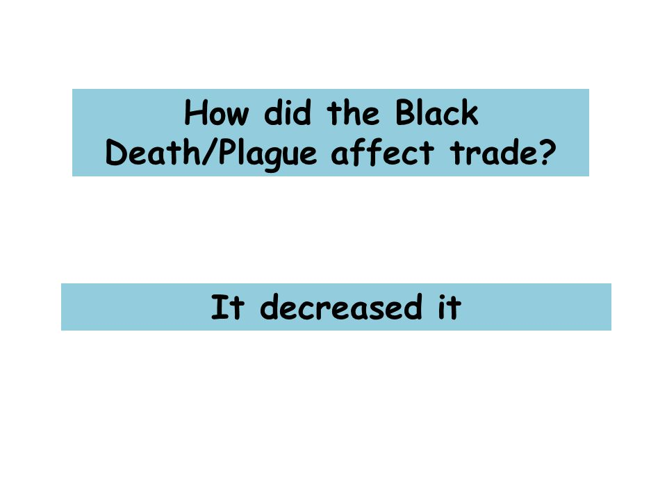 How did the Black Death/Plague affect trade It decreased it