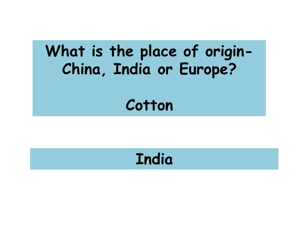 What is the place of origin- China, India or Europe Cotton India