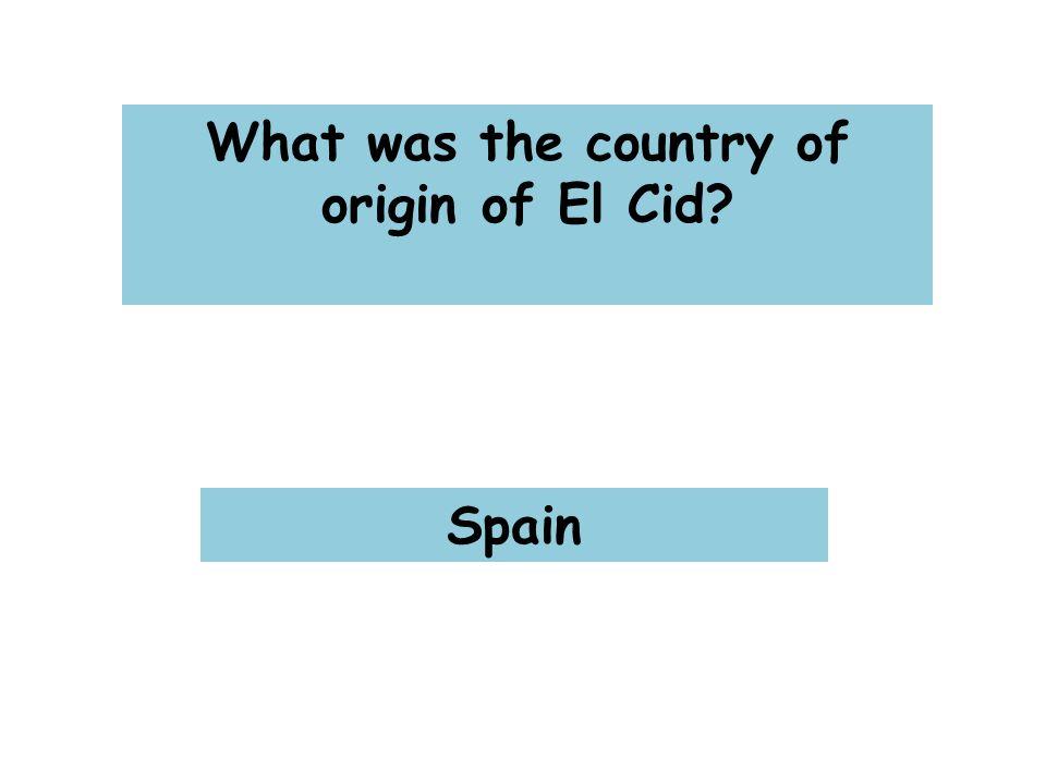 What was the country of origin of El Cid Spain