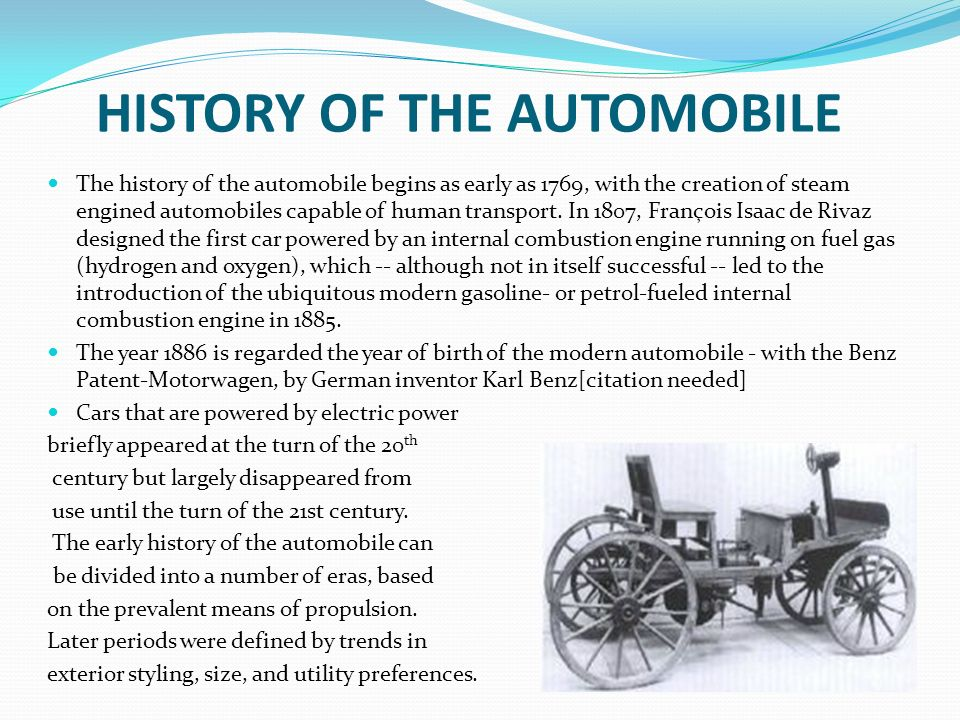 the automobiles history essay In terms of the lives of average people there is little doubt that the automobile is  the most revolutionary invention in the history of transportation since the wheel  itself the basic idea is simple, choose a wheeled vehicle from the many types typically  pulled by horses or oxen, add a motor.