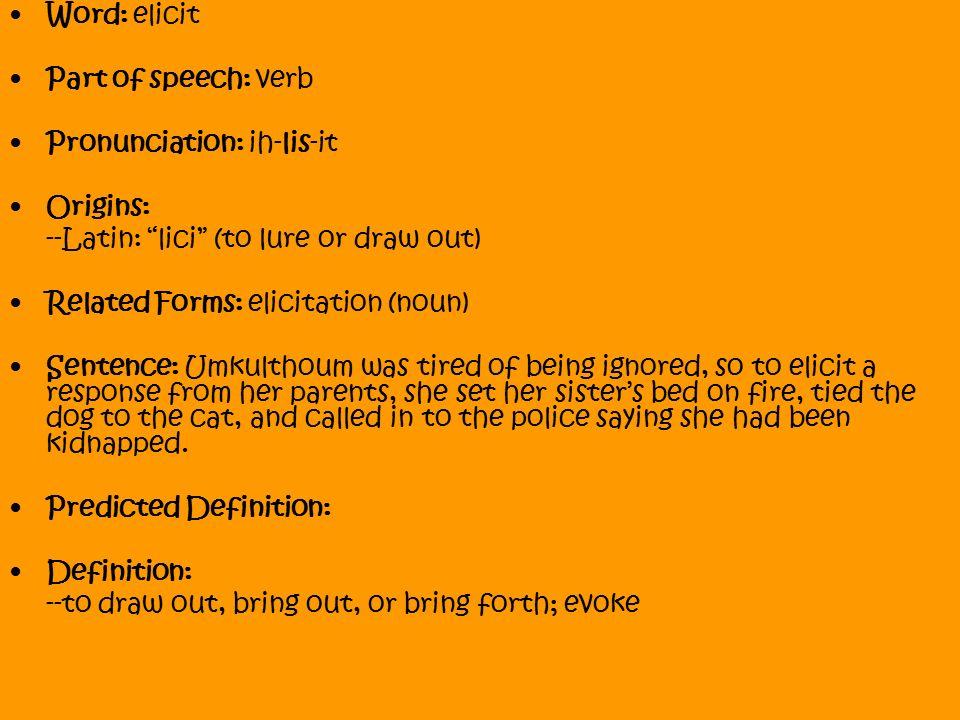 Word: Elicit Part Of Speech: Verb Pronunciation: Ih Lis It Origins