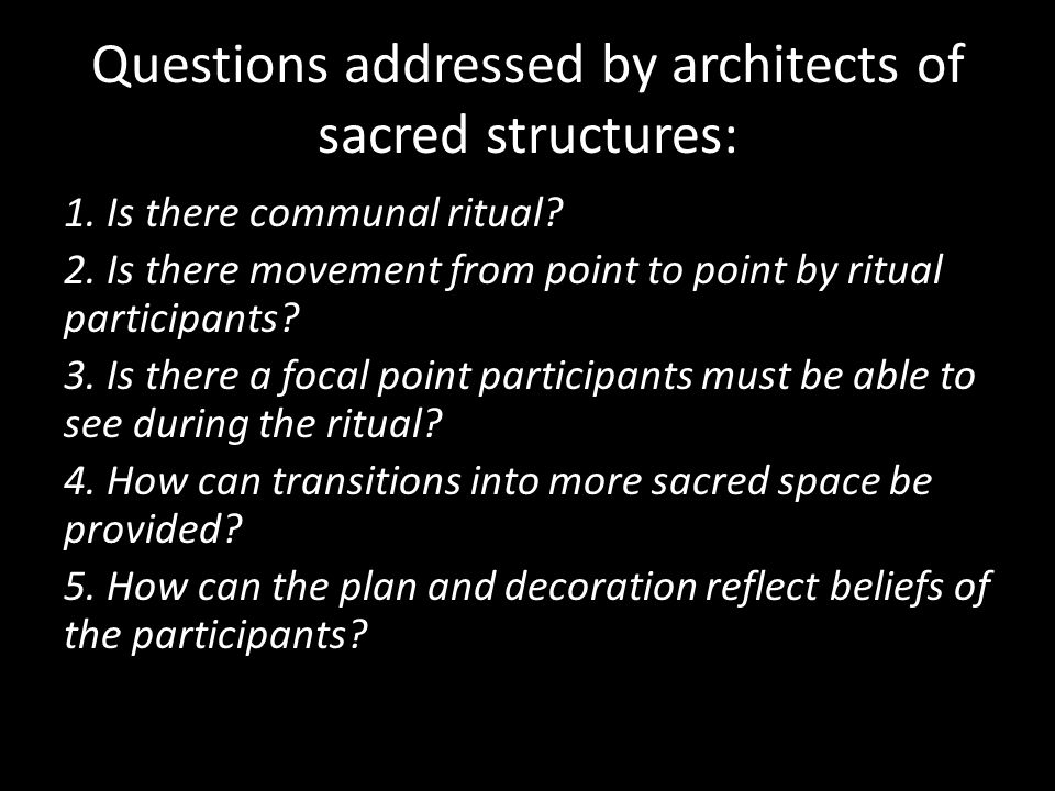 Questions addressed by architects of sacred structures: 1.
