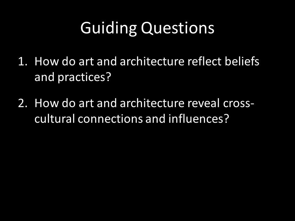 Guiding Questions 1.How do art and architecture reflect beliefs and practices.