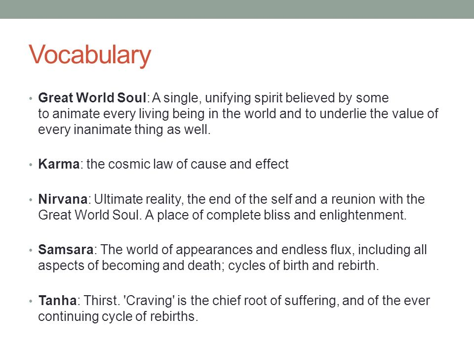 Vocabulary Great World Soul: A single, unifying spirit believed by some to animate every living being in the world and to underlie the value of every inanimate thing as well.