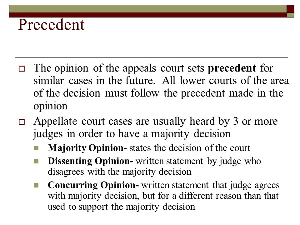 Precedent  The opinion of the appeals court sets precedent for similar cases in the future.