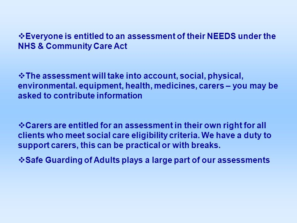 Everyone is entitled to an assessment of their NEEDS under the NHS &  Community Care