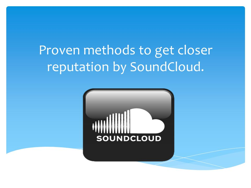 Proven Methods To Get Closer Reputation By Soundcloud
