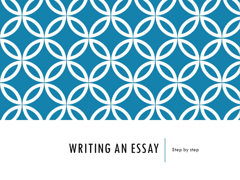 writing an essay step by step begin with the information about  writing an essay step by step