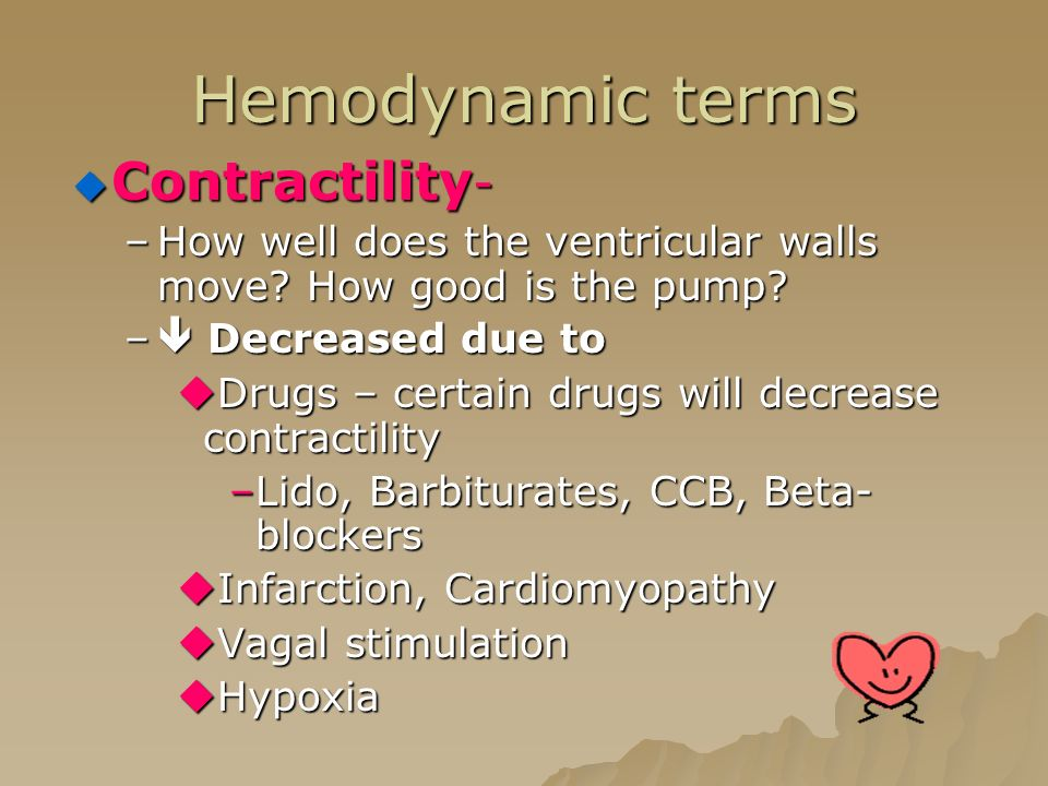 Hemodynamic terms  Contractility - –How well does the ventricular walls move.