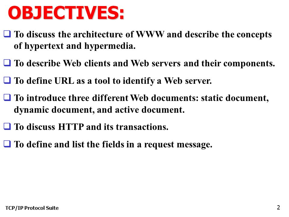 TCP/IP Protocol Suite 2OBJECTIVES:  To discuss the architecture of WWW and describe the concepts of hypertext and hypermedia.