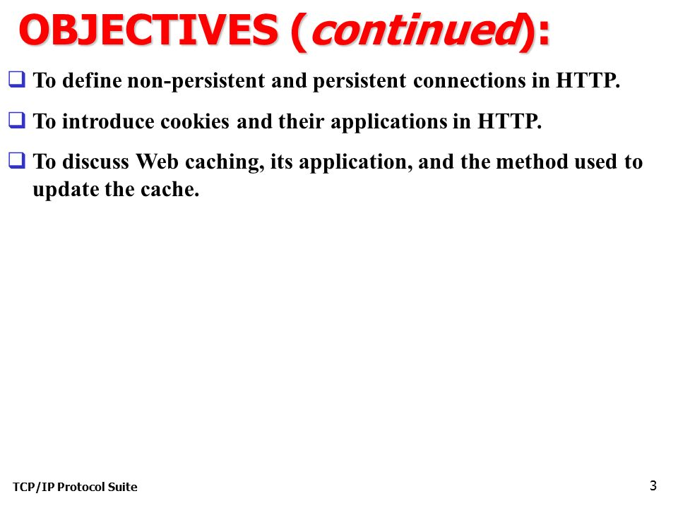 TCP/IP Protocol Suite 3 OBJECTIVES (continued):  To define non-persistent and persistent connections in HTTP.