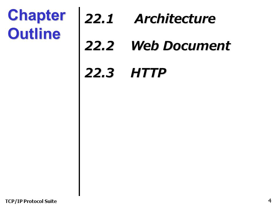 TCP/IP Protocol Suite 4 Chapter Outline 22.1 Architecture 22.2 Web Document 22.3 HTTP
