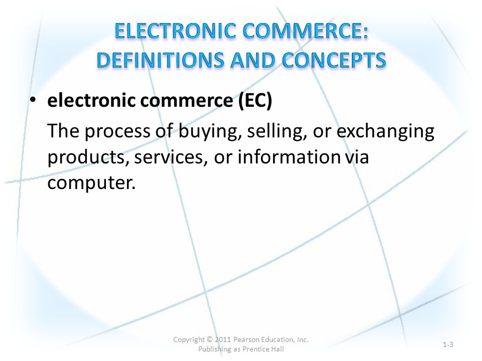 electronic commerce (EC) The process of buying, selling, or exchanging products, services, or information via computer.