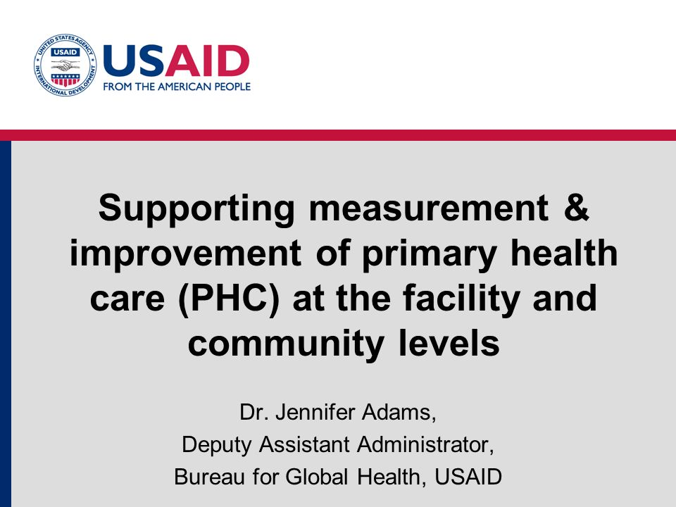 Supporting measurement & improvement of primary health care (PHC) at the facility and community levels Dr.