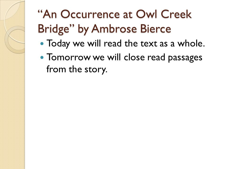 """technique of foreshadowing in bierces an occurrence at owl creek bridge essay The reader is unaware of the foreshadowing until the plot comes together ambrose bierces  an occurrence at owl creek bridge essay - """"an occurrence at owl."""