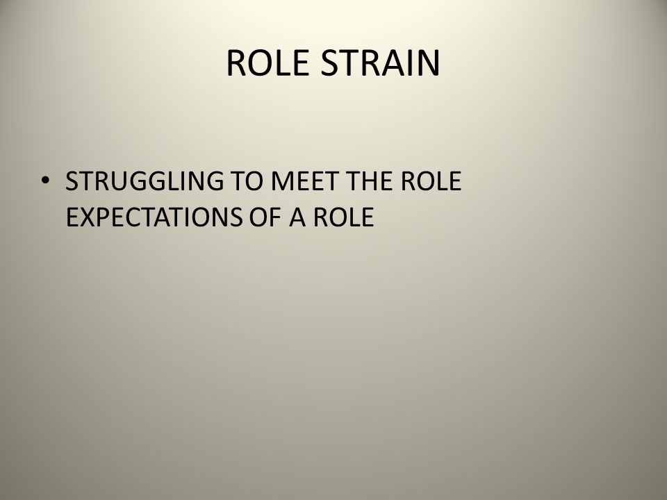 ROLE STRAIN STRUGGLING TO MEET THE ROLE EXPECTATIONS OF A ROLE