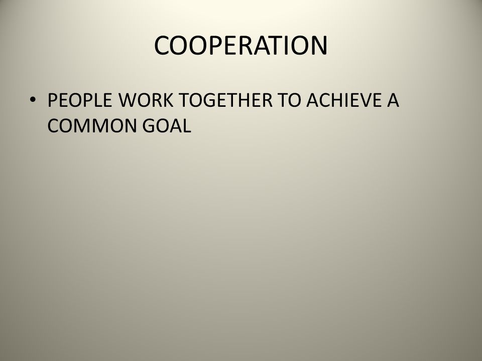 COOPERATION PEOPLE WORK TOGETHER TO ACHIEVE A COMMON GOAL