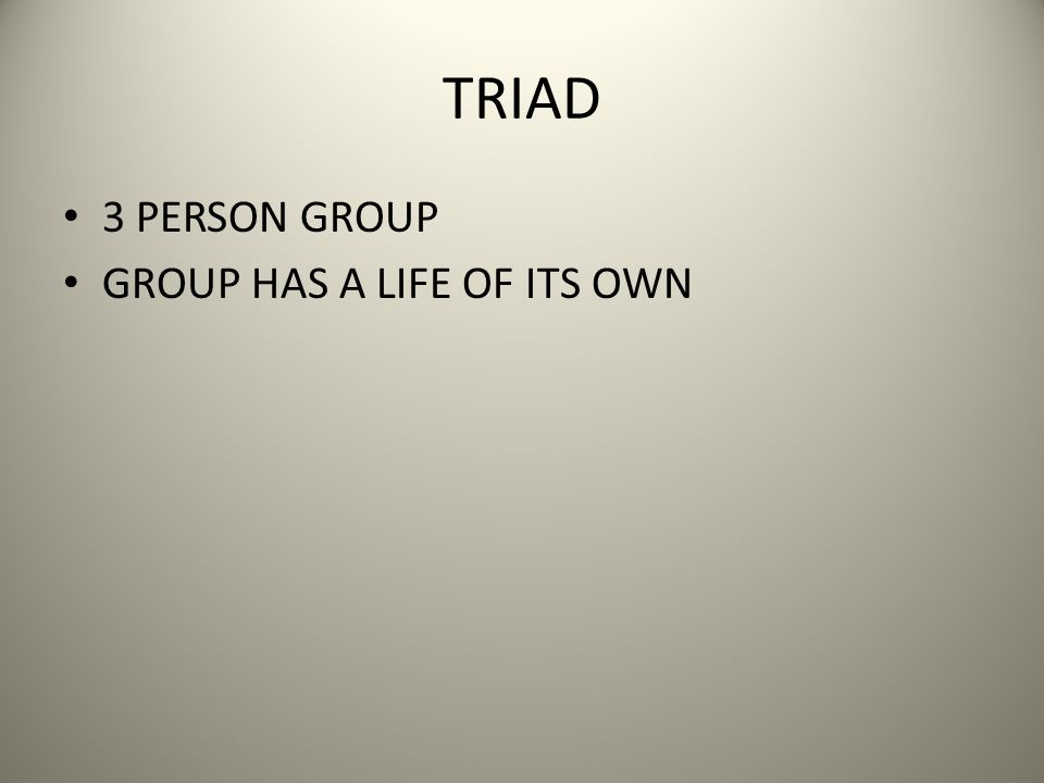 TRIAD 3 PERSON GROUP GROUP HAS A LIFE OF ITS OWN