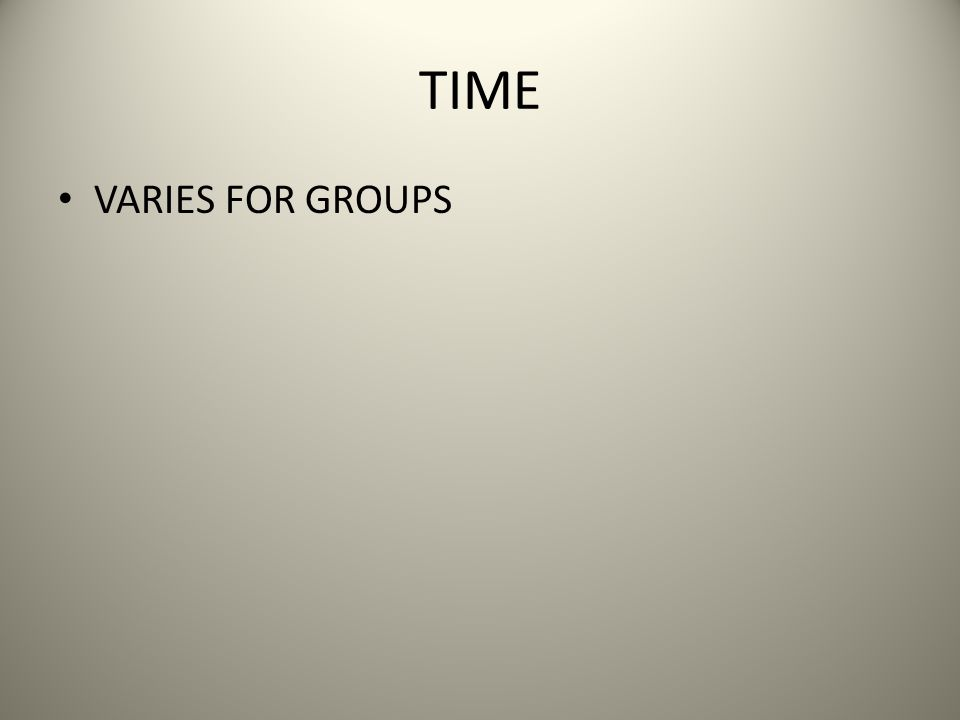 TIME VARIES FOR GROUPS